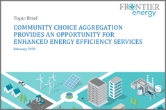 Community Choice Aggregation Provides an Opportunity for Enhanced Energy Efficiency Services - Topic Brief February 2020